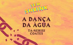 Podcast: A dança da água, de Ta-Nehisi Coates