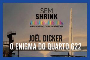 Podcast: O enigma do quarto 622, de Joël Dicker