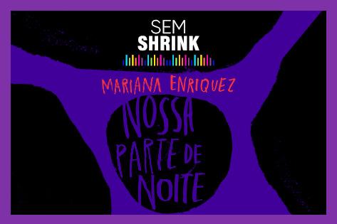 Podcast: Nossa parte de noite, de Mariana Enriquez